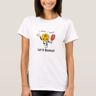 Pickleball: Let It Bounce T-Shirt