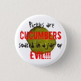 Pickles are Evil. 1 Inch Round Button