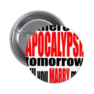 pickup line apocalypse tomorrow marriage proposal 2 inch round button