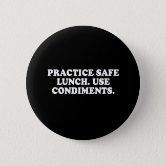 Pickup Line - PRACTICE SAFE LUNCH - USE CONDIMENTS 2 Inch Round Button