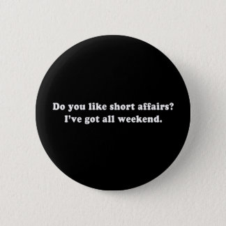 Pickup Lines - DO YOU LIKE SHORT AFFAIRS T-SHIRT 2 Inch Round Button