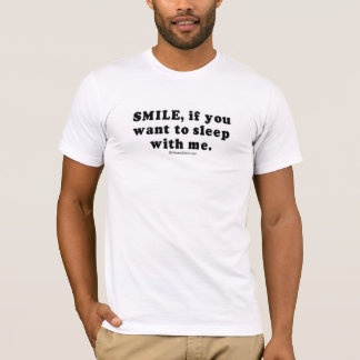 """PICKUP LINES - """"Smile if you want to sleep with me T-Shirt"""