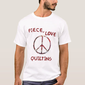 Piece, Love and Quilts #2 T-Shirt