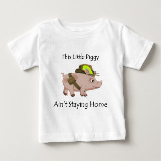 Pig This Little Piggy ain't stayin' home Baby T-Shirt