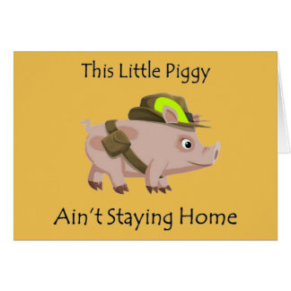 Pig This Little Piggy ain't stayin' home Card