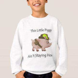 Pig This Little Piggy ain't stayin' home Sweatshirt