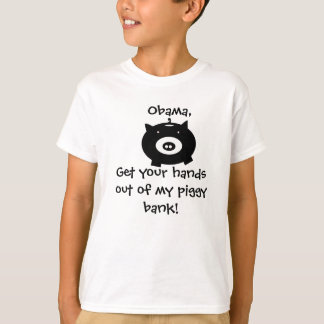 piggybank, Obama!, Get your hands out of my pig... T-Shirt