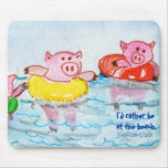 Pigs in Inner tubes  I'd rather be at the beach. Mousepads