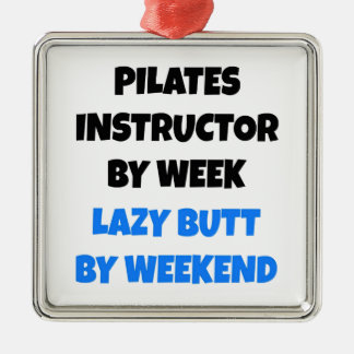 Pilates Instructor by Week Lazy Butt by Weekend Metal Ornament