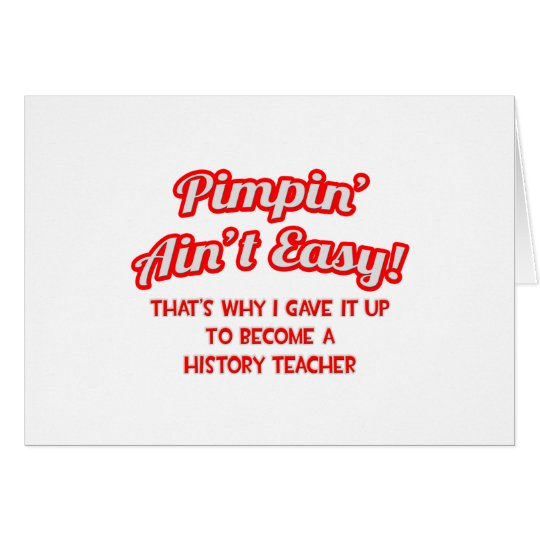 Pimpin' Ain't Easy .. History Teacher Card