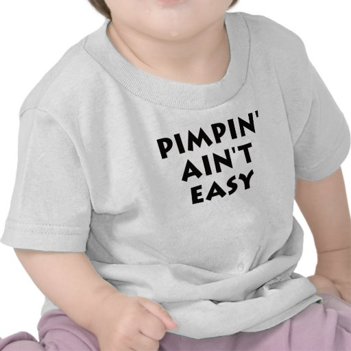 Pimpin' Ain't Easy T Shirts