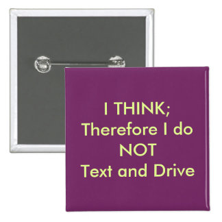 "PIN  /""I THINK; THEREFORE I DO NOT TEXT AND DRIVE"" 2 INCH SQUARE BUTTON"