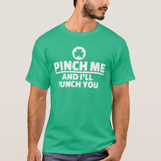 Pinch me and i'll punch you T-Shirt