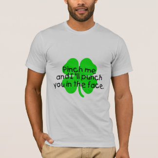 Pinch Me And I'll Punch You In The Face T-Shirt