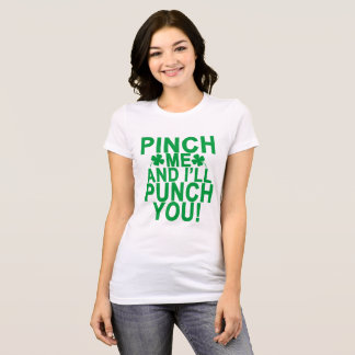 Pinch Me and I'll Punch You ..png T-Shirt