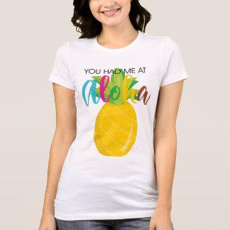 Pineapple You had me at Aloha T-Shirt