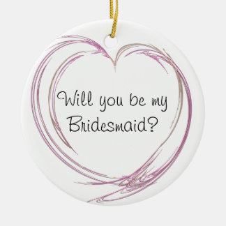 Pink Abstract Heart Will You Be My Bridesmaid Ceramic Ornament