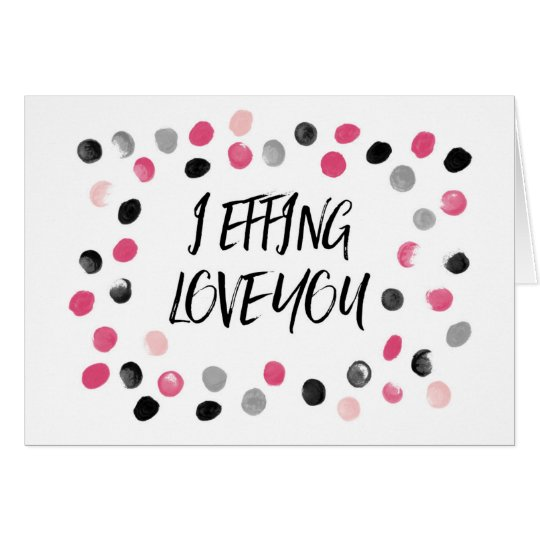 Pink and Black Polka Dots I Effing Love You Card