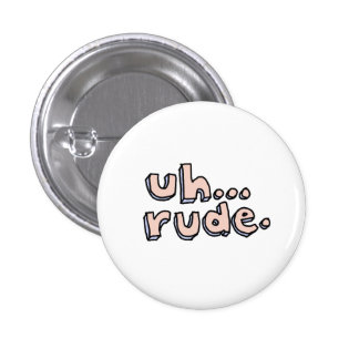 """Pink and Blue """"Uh...Rude."""" Round Button"""
