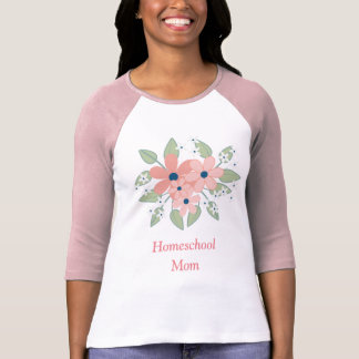 Pink and Green flowers homeschool mom T-Shirt