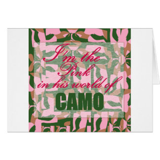 Pink Camo: I'm the pink in his world of camo Card