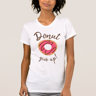 Pink Donut Give Up T-Shirt