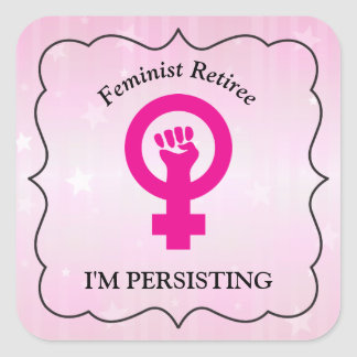 Pink Feminist Retiree   I'm Persisting Square Sticker