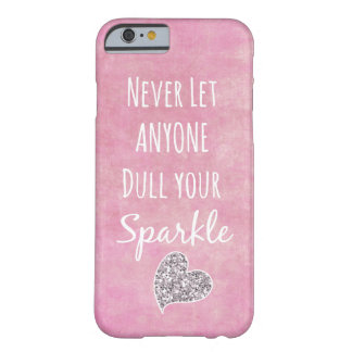 Pink Never let anyone dull your sparkle Quote Barely There iPhone 6 Case