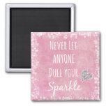 Pink Never let anyone dull your sparkle Quote Square Magnet