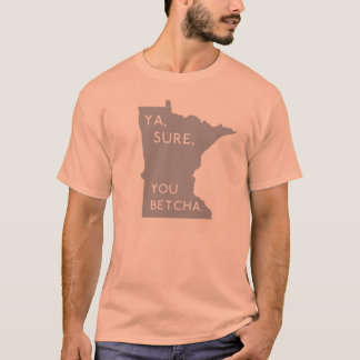 Pink Orange Ya, Sure, You Betcha Minnesotan Proud T-Shirt
