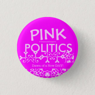 Pink Politics Dawn of a New Day! 1 Inch Round Button
