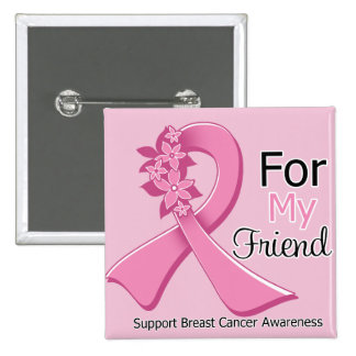 Pink Ribbon For My Friend - Breast Cancer Pinback Button
