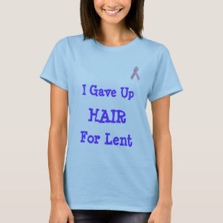pink-ribbon, I Gave Up, HAIR, For Lent T-Shirt