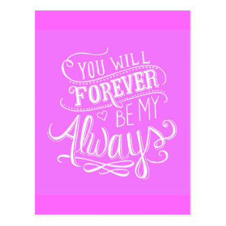 PINK WHITE YOU WILL FOREVER BE MY ALWAYS QUOTES LO POSTCARD