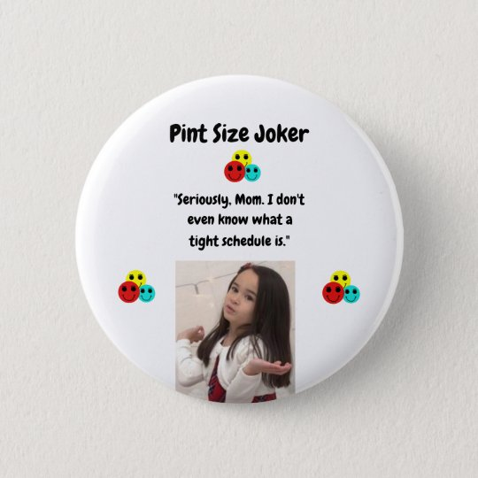 Pint Size Joker: Mom And Her Tight Schedule 2 Inch Round Button