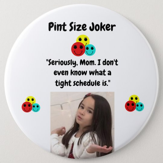Pint Size Joker: Mom And Her Tight Schedule 6 Inch Round Button
