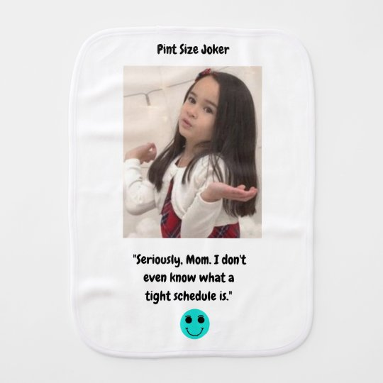 Pint Size Joker: Mom And Her Tight Schedule Burp Cloth