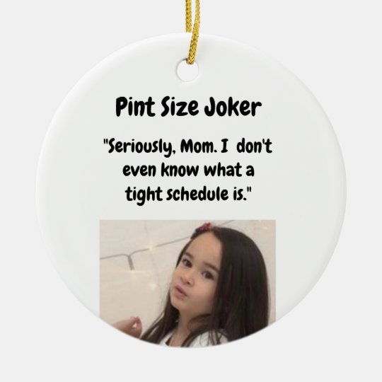 Pint Size Joker: Mom And Her Tight Schedule Ceramic Ornament