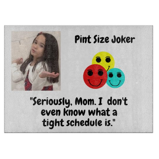 Pint Size Joker: Mom And Her Tight Schedule Cutting Board