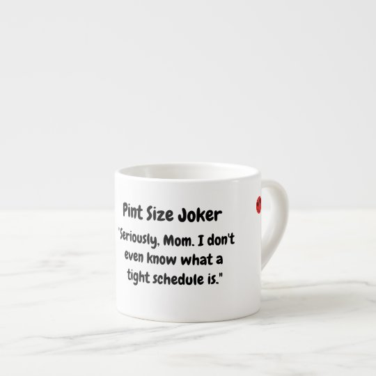 Pint Size Joker: Mom And Her Tight Schedule Espresso Cup