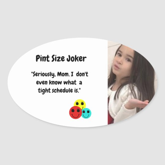 Pint Size Joker: Mom And Her Tight Schedule Oval Sticker
