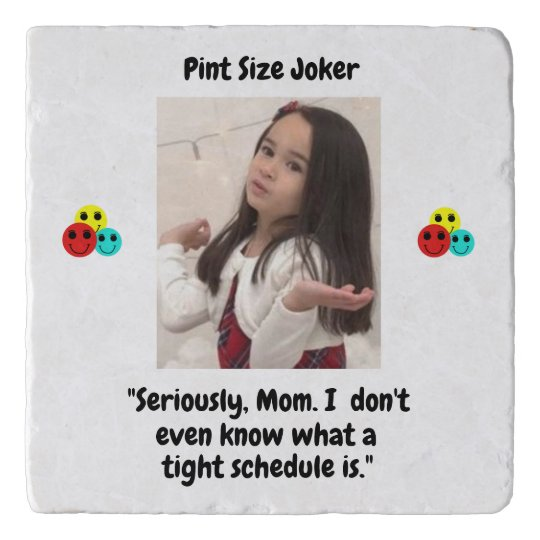 Pint Size Joker: Mom And Her Tight Schedule Trivet