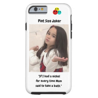 Pint Size Joker: Nickel For a Bath Tough iPhone 6 Case