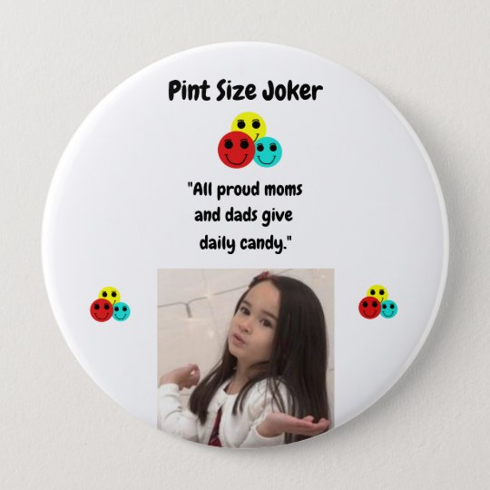 Pint Size Joker: Proud Moms and Dads And Candy 4 Inch Round Button