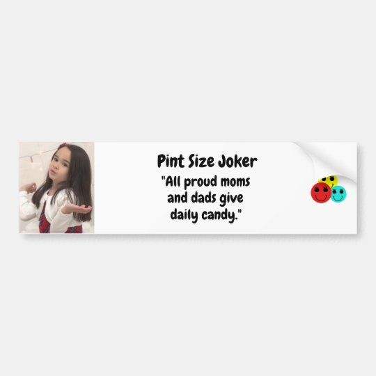Pint Size Joker: Proud Moms and Dads And Candy Bumper Sticker
