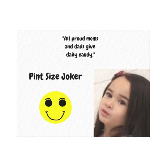 Pint Size Joker: Proud Moms and Dads And Candy Canvas Print