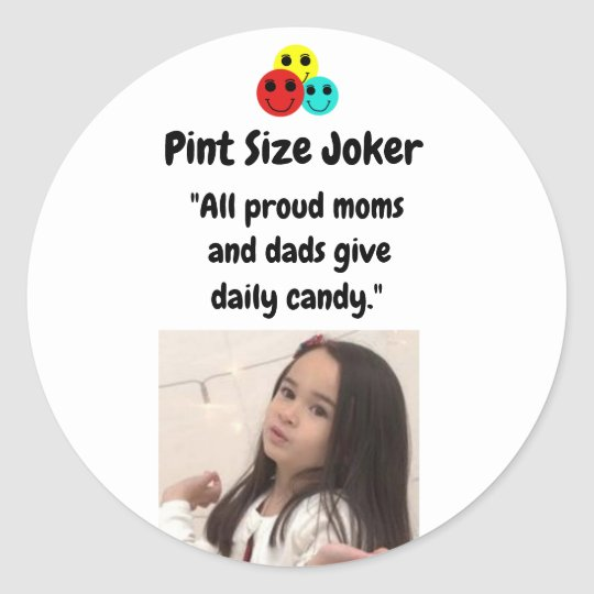 Pint Size Joker: Proud Moms and Dads And Candy Classic Round Sticker