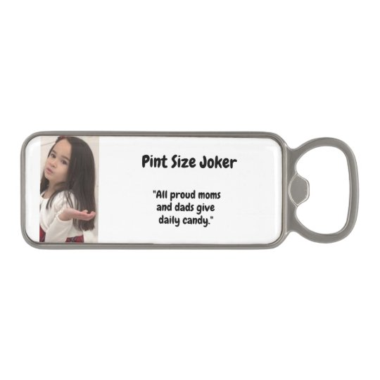Pint Size Joker: Proud Moms and Dads And Candy Magnetic Bottle Opener