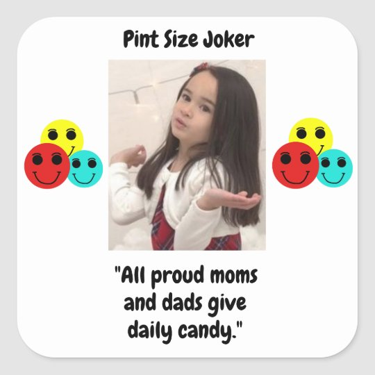 Pint Size Joker: Proud Moms and Dads And Candy Square Sticker