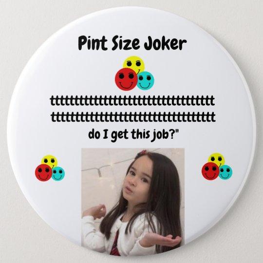 Pint Size Joker: Santa Claus Works 1 Day a Year 6 Inch Round Button